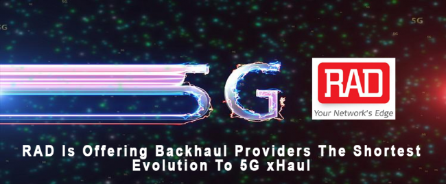 RAD Is Offering Backhaul Providers The Shortest Evolution To 5G xHaul