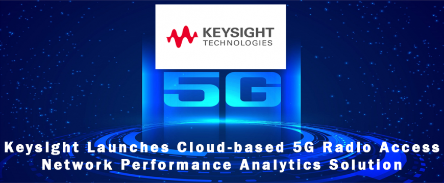 Keysight Launches Cloud-based 5G Radio Access Network Performance Analytics Solution