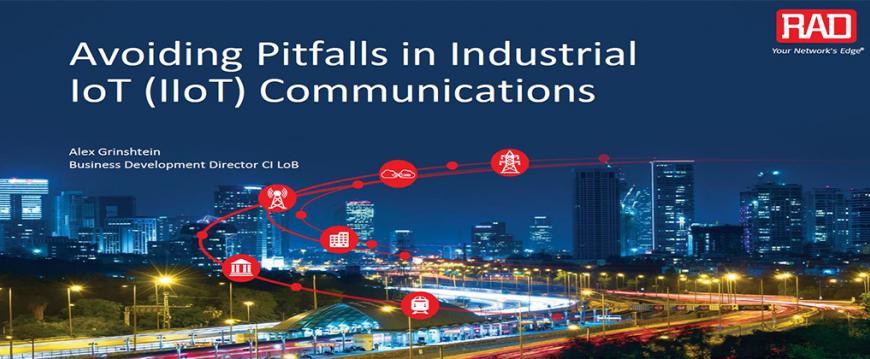 RAD Webinar: Avoiding Pitfalls in Industrial IoT (IIoT) Communications