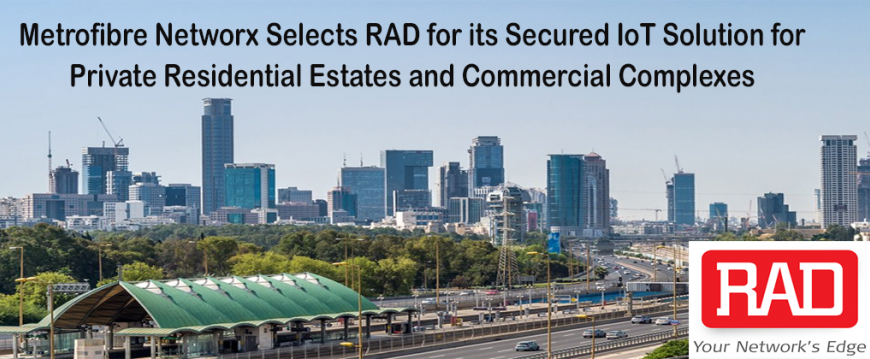 Metrofibre Networx Selects RAD for its Secured IoT Solution for Private Residential Estates and Commercial Complexes