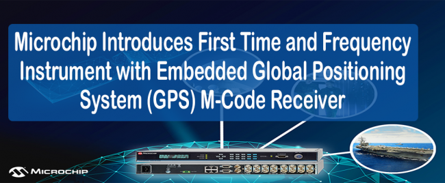 Microchip Introduces First Time and Frequency Instrument with Embedded Global Positioning System (GPS) M-Code Receiver
