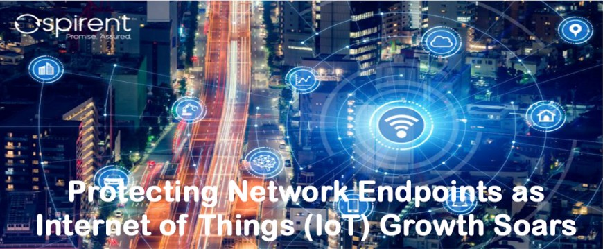 Spirent Protecting Network Endpoints as Internet of Things (IoT) Growth Soars