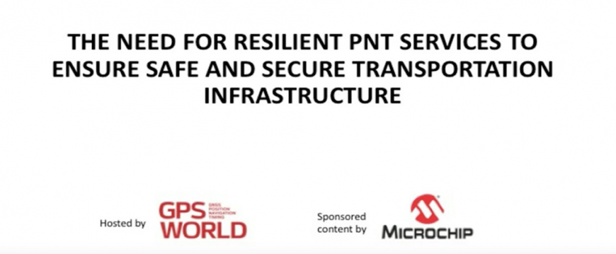Microchip Webinar: The Need for Resilient PNT Services to Ensure Safe and Secure Transportation Infrastructure