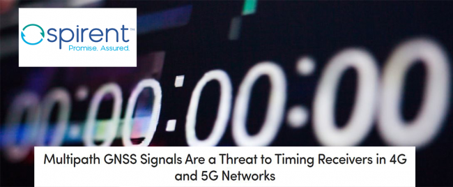 Spirent: Multipath GNSS Signals Are a Threat to Timing Receivers in 4G and 5G Networks