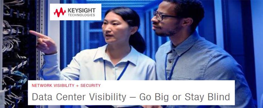 Keysight: Data Centre Visibility , Go Big or Stay Blind