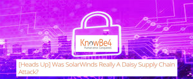 KnowBe4: Was SolarWinds Really A Daisy Supply Chain Attack?