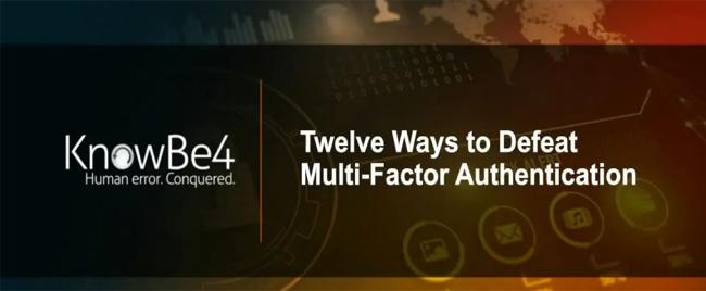 KnowBe4 Webinar: 12 Ways to Defeat Multi-Factor Authentication (MFA)