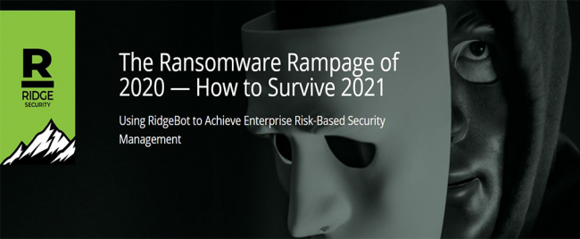RidgeBot: The Ransomware Rampage of 2020, How to Survive 2021