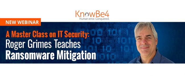 KnowBe4 Webinar A Master Class on IT Security - Roger Grimes Teaches Ransomware Mitigation