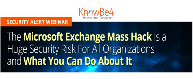 KnowBe4 Webinar: What You Need to Know About the Microsoft Exchange Mass Hack