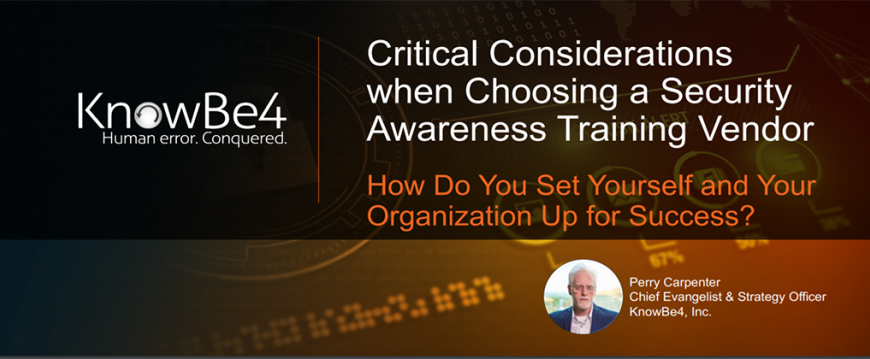 KnowBe4 Webinar: Critical Considerations When Choosing Your Security Awareness Training Vendor