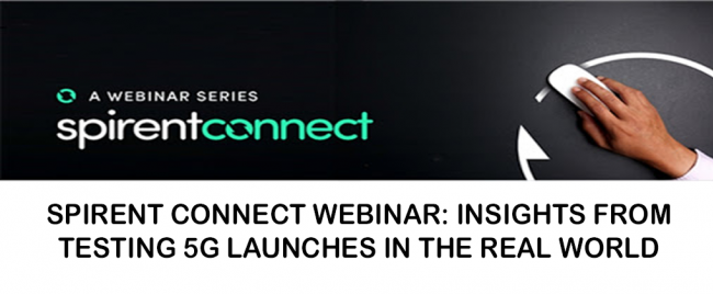 Spirent Connect Webinar: Insights from Testing 5G Launches in the Real World