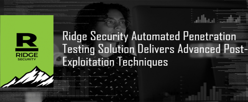 Ridge Security Automated Penetration Testing Solution Delivers Advanced Post-Exploitation Techniques