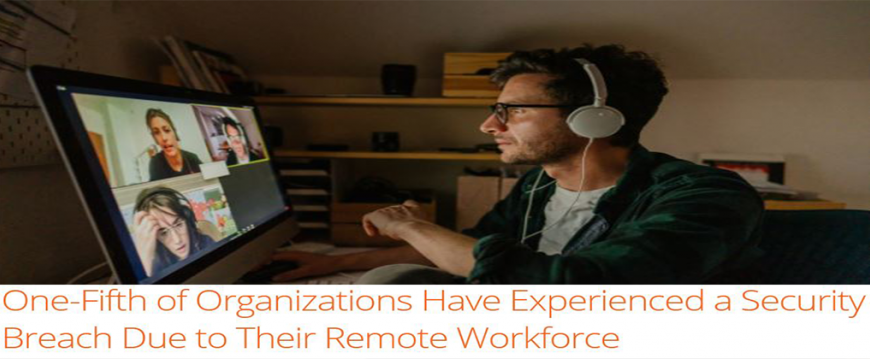 KnowBe4 One-Fifth of Organizations Have Experienced a Security Breach Due to Their Remote Workforce